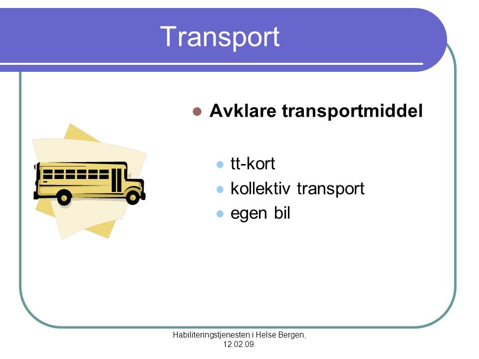Habiliteringstjenesten i Helse Bergen, 12.02.09. Transport Avklare transportmiddel tt-kort kollektiv transport egen bil