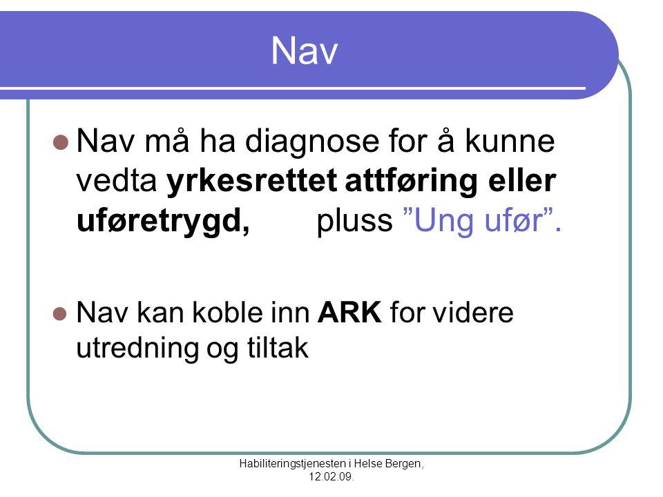 """Habiliteringstjenesten i Helse Bergen, 12.02.09. Nav Nav må ha diagnose for å kunne vedta yrkesrettet attføring eller uføretrygd, pluss """"Ung ufør"""". Na"""