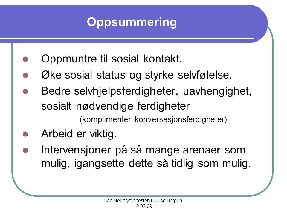 Habiliteringstjenesten i Helse Bergen, 12.02.09. Oppsummering Oppmuntre til sosial kontakt. Øke sosial status og styrke selvfølelse. Bedre selvhjelpsf