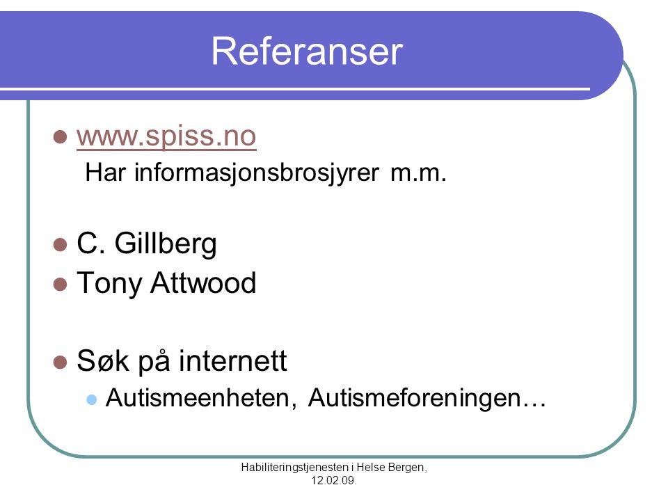 Habiliteringstjenesten i Helse Bergen, 12.02.09. Referanser www.spiss.no Har informasjonsbrosjyrer m.m. C. Gillberg Tony Attwood Søk på internett Auti