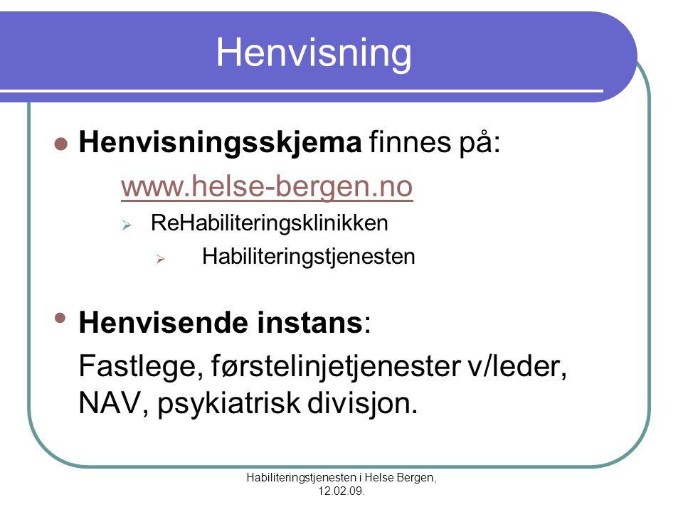 Habiliteringstjenesten i Helse Bergen, 12.02.09. Henvisning Henvisningsskjema finnes på: www.helse-bergen.no  ReHabiliteringsklinikken  Habilitering