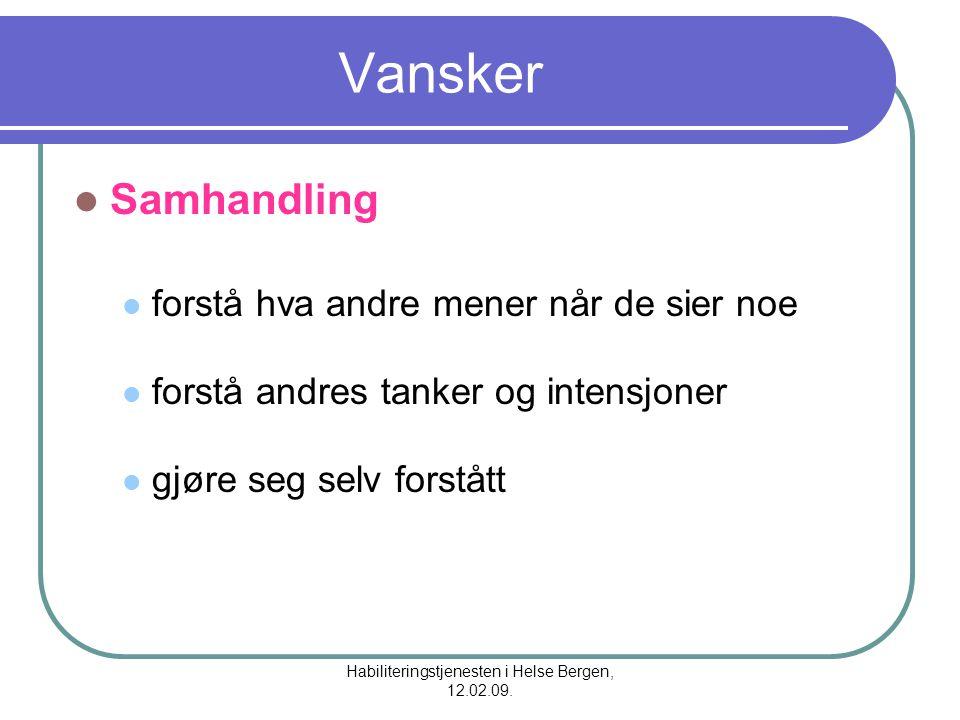 Habiliteringstjenesten i Helse Bergen, 12.02.09. Vansker Samhandling forstå hva andre mener når de sier noe forstå andres tanker og intensjoner gjøre