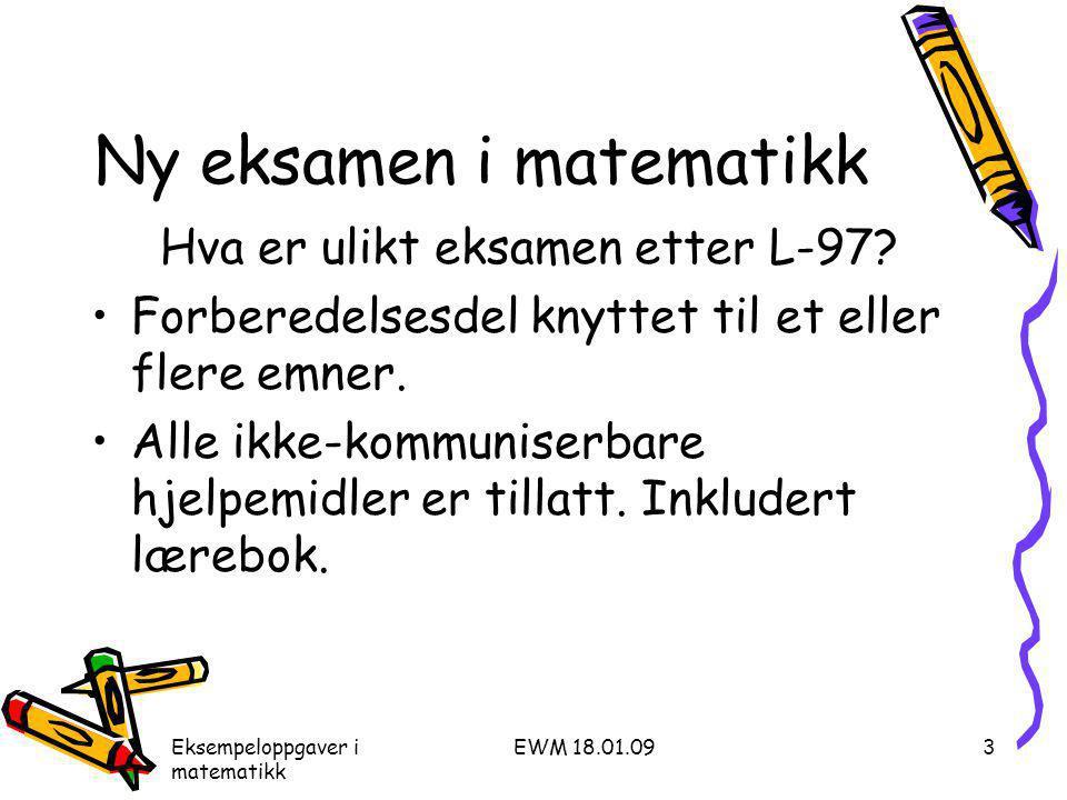 Eksempeloppgaver i matematikk EWM 18.01.093 Ny eksamen i matematikk Hva er ulikt eksamen etter L-97.