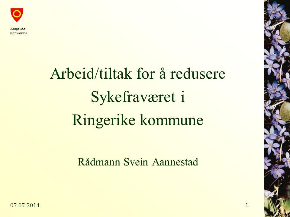 07.07.20141 Arbeid/tiltak for å redusere Sykefraværet i Ringerike kommune Rådmann Svein Aannestad Ringerike kommune