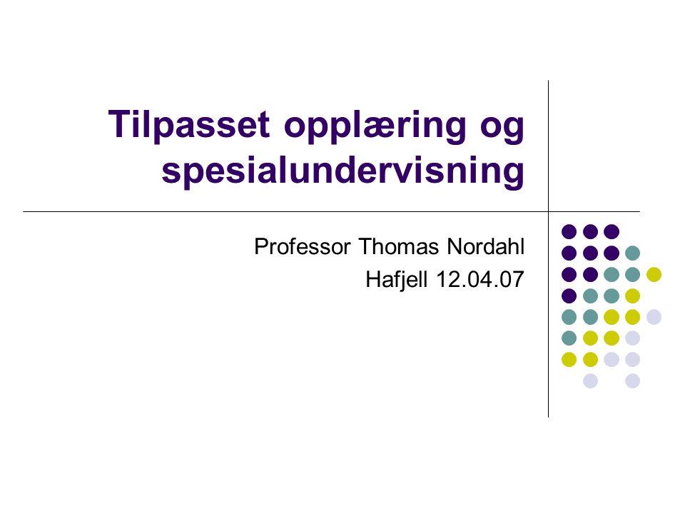 Tilpasset opplæring og spesialundervisning Professor Thomas Nordahl Hafjell 12.04.07