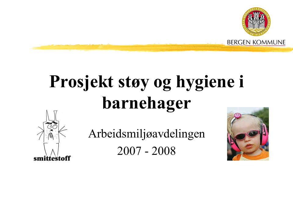 Prosjekt støy og hygiene i barnehager Arbeidsmiljøavdelingen 2007 - 2008