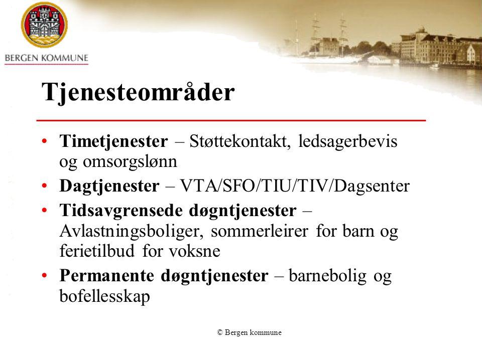 © Bergen kommune Tjenesteområder Timetjenester – Støttekontakt, ledsagerbevis og omsorgslønn Dagtjenester – VTA/SFO/TIU/TIV/Dagsenter Tidsavgrensede d