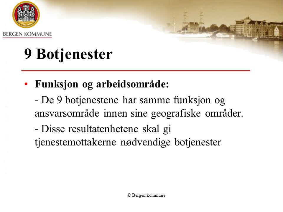 © Bergen kommune 9 Botjenester Funksjon og arbeidsområde: - De 9 botjenestene har samme funksjon og ansvarsområde innen sine geografiske områder. - Di