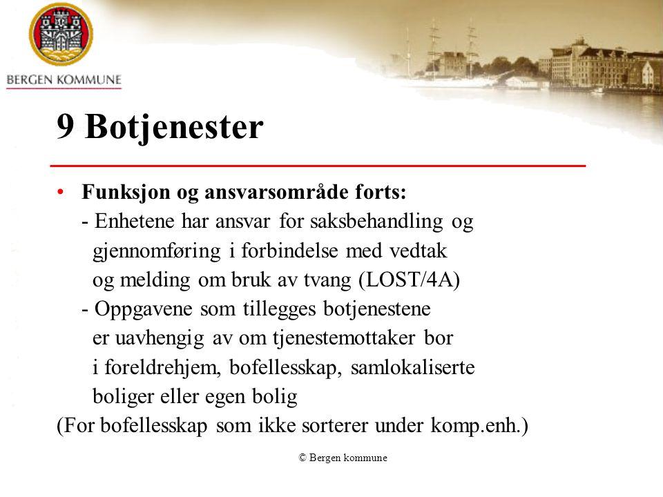 © Bergen kommune 9 Botjenester Funksjon og ansvarsområde forts: - Enhetene har ansvar for saksbehandling og gjennomføring i forbindelse med vedtak og