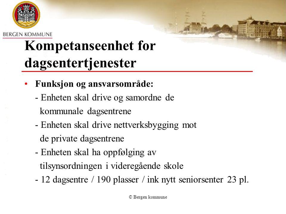 © Bergen kommune Kompetanseenhet for dagsentertjenester Funksjon og ansvarsområde: - Enheten skal drive og samordne de kommunale dagsentrene - Enheten