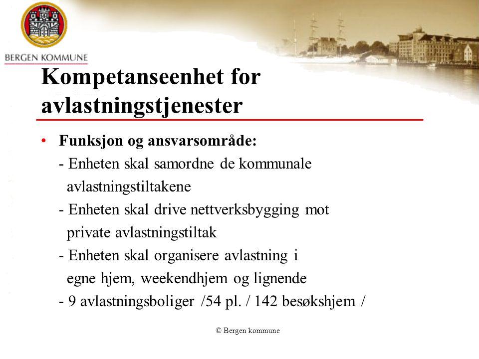 © Bergen kommune Kompetanseenhet for avlastningstjenester Funksjon og ansvarsområde: - Enheten skal samordne de kommunale avlastningstiltakene - Enhet