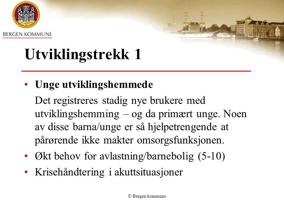 © Bergen kommune Utviklingstrekk 1 Unge utviklingshemmede Det registreres stadig nye brukere med utviklingshemming – og da primært unge. Noen av disse