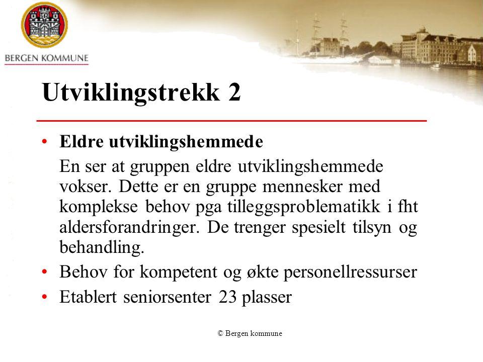 © Bergen kommune Utviklingstrekk 2 Eldre utviklingshemmede En ser at gruppen eldre utviklingshemmede vokser. Dette er en gruppe mennesker med kompleks