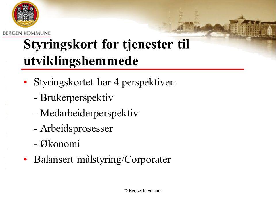 © Bergen kommune Styringskort for tjenester til utviklingshemmede Styringskortet har 4 perspektiver: - Brukerperspektiv - Medarbeiderperspektiv - Arbe