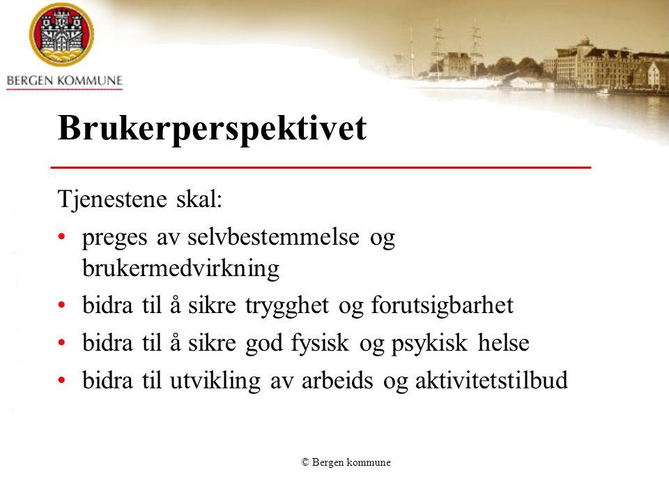 © Bergen kommune Brukerperspektivet Tjenestene skal: preges av selvbestemmelse og brukermedvirkning bidra til å sikre trygghet og forutsigbarhet bidra