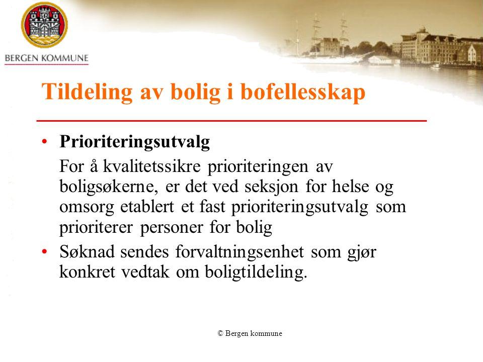 © Bergen kommune Tildeling av bolig i bofellesskap Prioriteringsutvalg For å kvalitetssikre prioriteringen av boligsøkerne, er det ved seksjon for hel