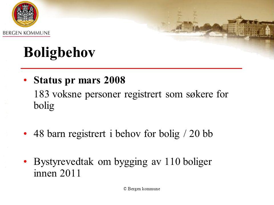 © Bergen kommune Boligbehov Status pr mars 2008 183 voksne personer registrert som søkere for bolig 48 barn registrert i behov for bolig / 20 bb Bysty