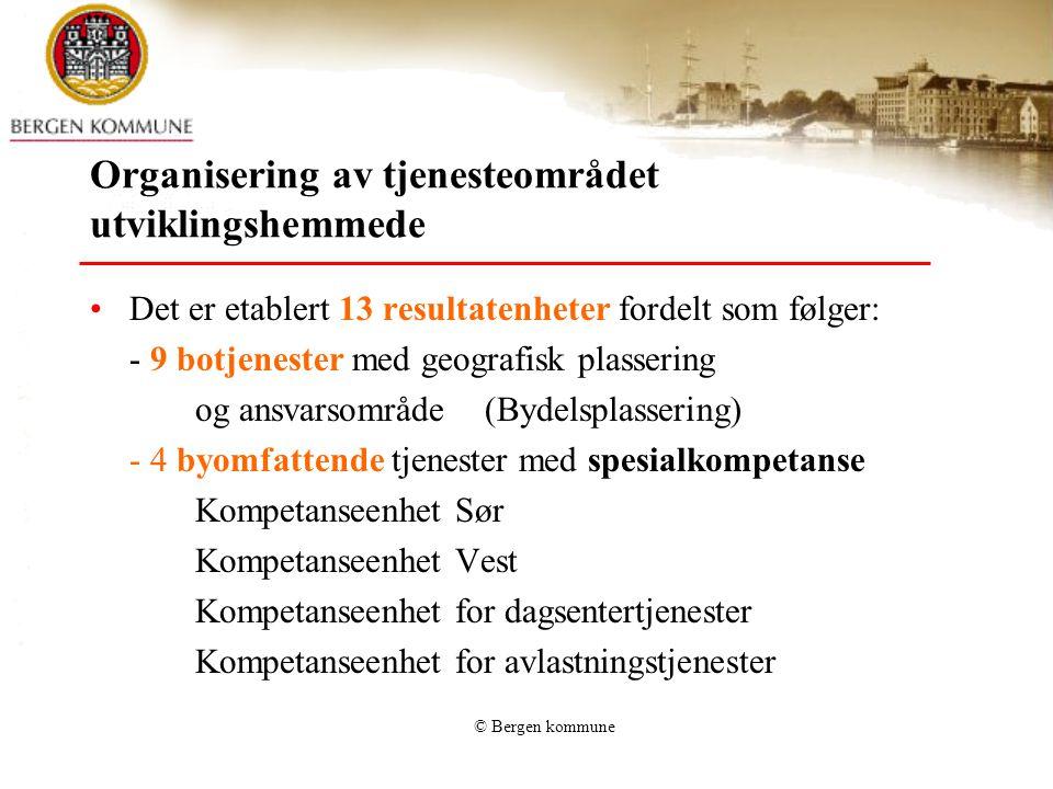 © Bergen kommune Organisering av tjenesteområdet utviklingshemmede Det er etablert 13 resultatenheter fordelt som følger: - 9 botjenester med geografi
