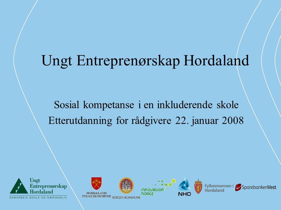 Ungt Entreprenørskap Hordaland Sosial kompetanse i en inkluderende skole Etterutdanning for rådgivere 22. januar 2008