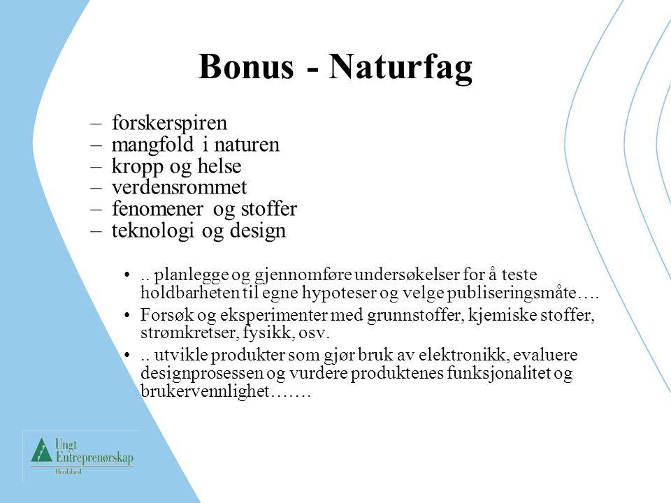 Bonus - Naturfag –forskerspiren –mangfold i naturen –kropp og helse –verdensrommet –fenomener og stoffer –teknologi og design.. planlegge og gjennomfø