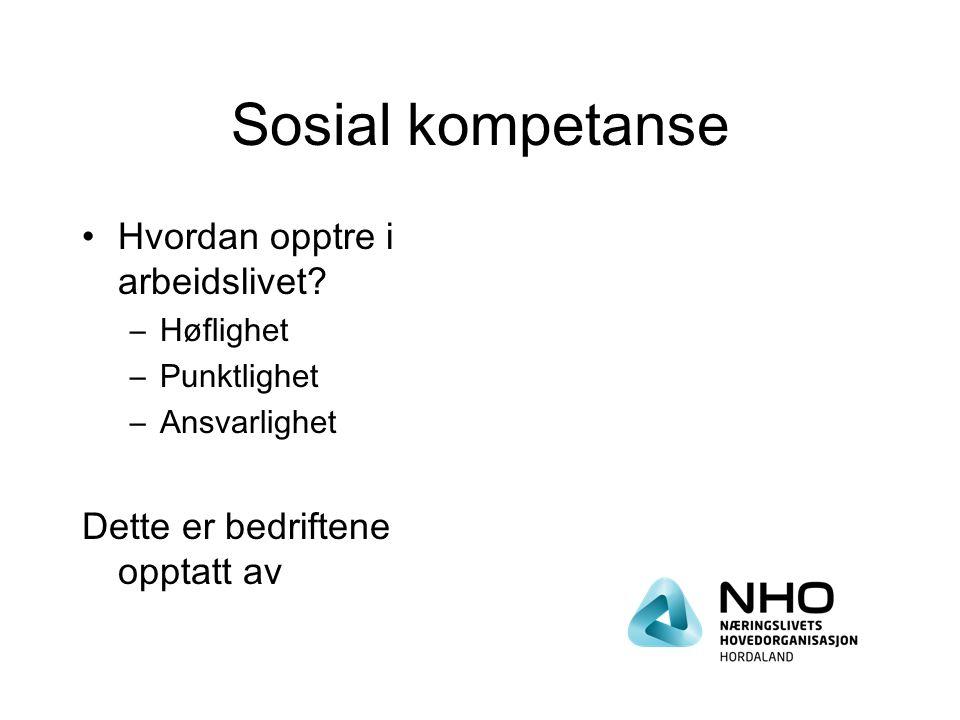 Sosial kompetanse Hvordan opptre i arbeidslivet? –Høflighet –Punktlighet –Ansvarlighet Dette er bedriftene opptatt av