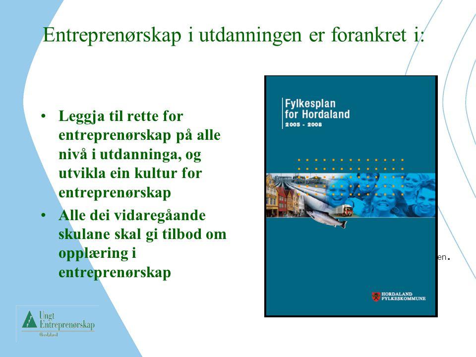 Entreprenørskap i utdanningen er forankret i: Leggja til rette for entreprenørskap på alle nivå i utdanninga, og utvikla ein kultur for entreprenørska