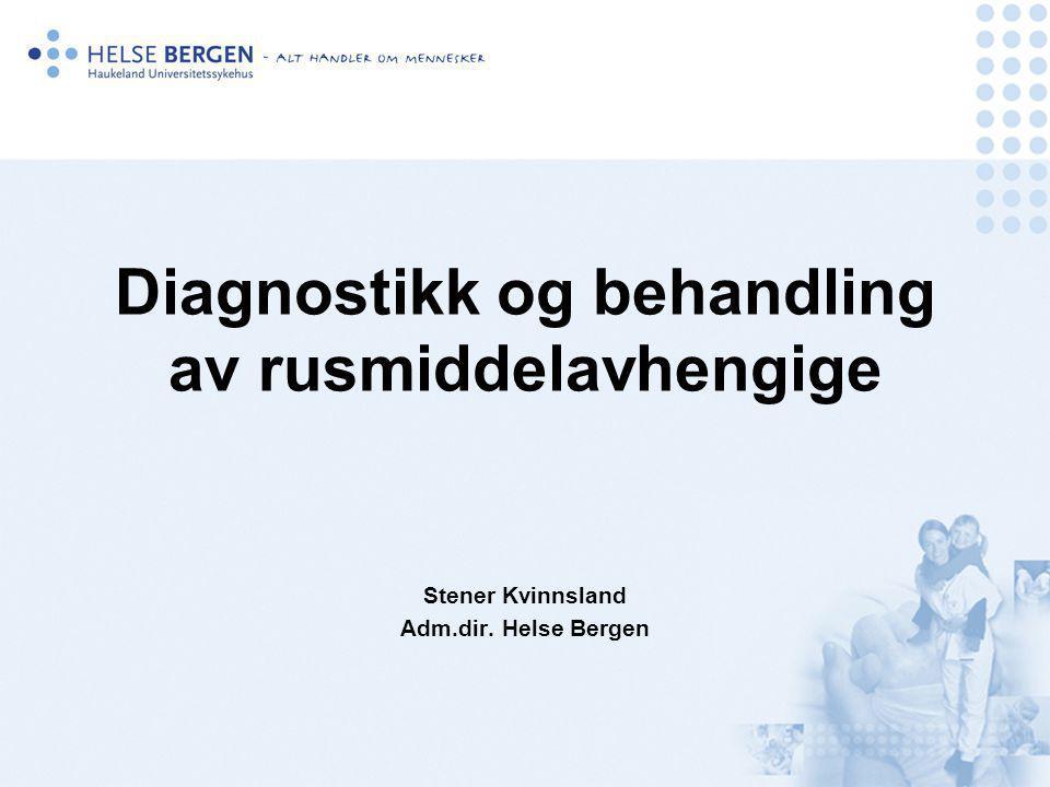 Diagnostikk og behandling av rusmiddelavhengige Stener Kvinnsland Adm.dir. Helse Bergen