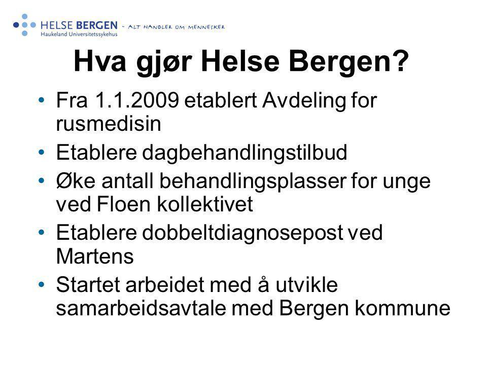 Hva gjør Helse Bergen? Fra 1.1.2009 etablert Avdeling for rusmedisin Etablere dagbehandlingstilbud Øke antall behandlingsplasser for unge ved Floen ko