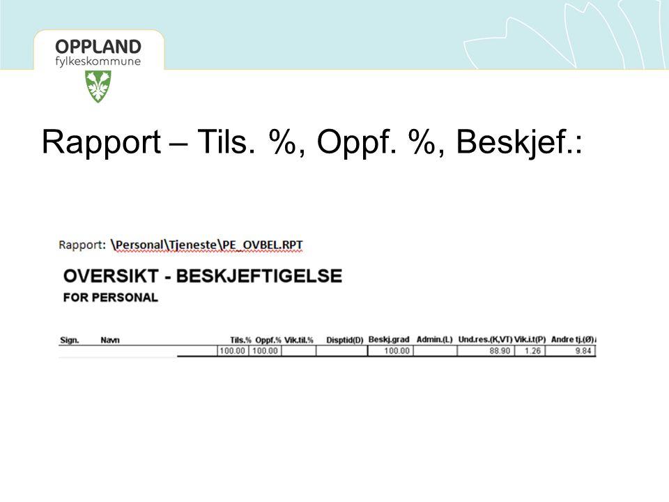 Rapport – Tils. %, Oppf. %, Beskjef.: