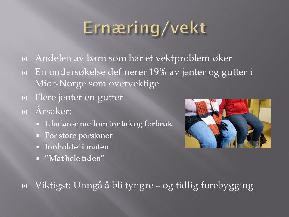  Andelen av barn som har et vektproblem øker  En undersøkelse definerer 19% av jenter og gutter i Midt-Norge som overvektige  Flere jenter en gutter  Årsaker:  Ubalanse mellom inntak og forbruk  For store porsjoner  Innholdet i maten  Mat hele tiden  Viktigst: Unngå å bli tyngre – og tidlig forebygging