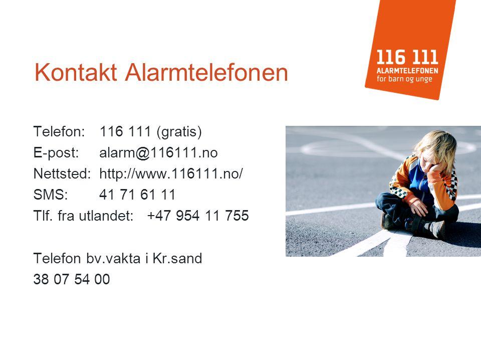 Kontakt Alarmtelefonen Telefon:116 111 (gratis) E-post:alarm@116111.no Nettsted:http://www.116111.no/ SMS:41 71 61 11 Tlf. fra utlandet:+47 954 11 755