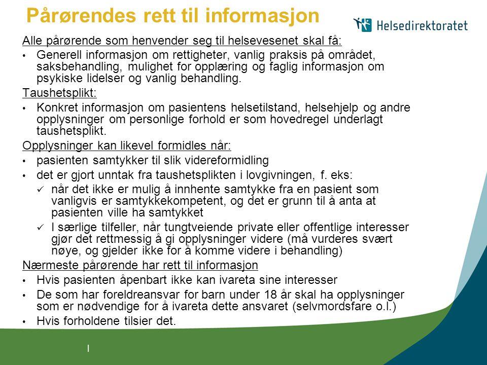 | Pårørendes rett til informasjon Alle pårørende som henvender seg til helsevesenet skal få: Generell informasjon om rettigheter, vanlig praksis på om