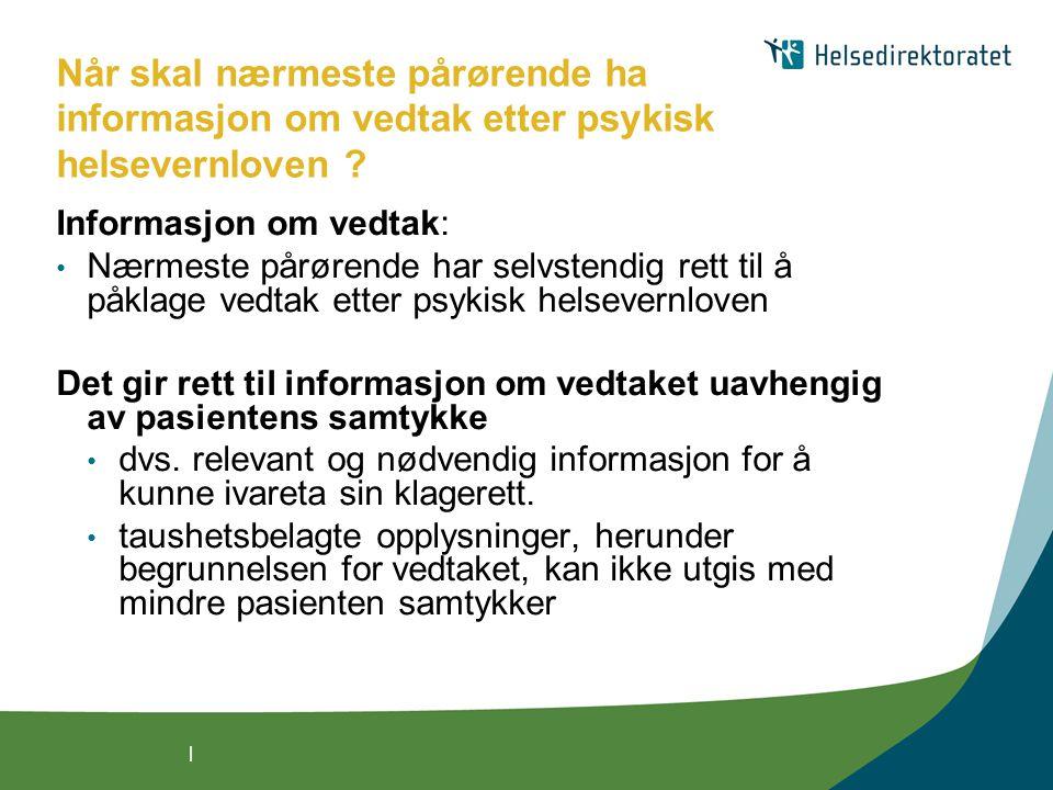 | Når skal nærmeste pårørende ha informasjon om vedtak etter psykisk helsevernloven ? Informasjon om vedtak: Nærmeste pårørende har selvstendig rett t