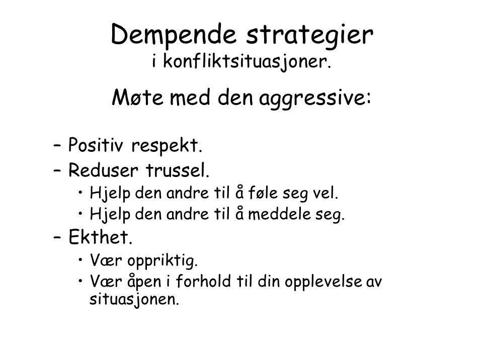 Dempende strategier i konfliktsituasjoner.Møte med den aggressive: –Positiv respekt.