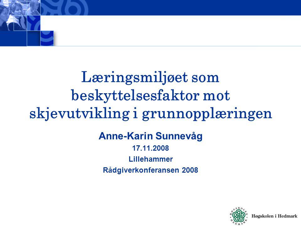 Læringsmiljøet som beskyttelsesfaktor mot skjevutvikling i grunnopplæringen Anne-Karin Sunnevåg 17.11.2008 Lillehammer Rådgiverkonferansen 2008