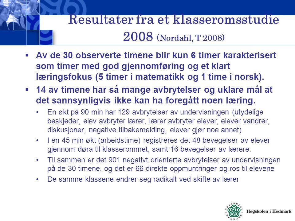 Resultater fra et klasseromsstudie 2008 (Nordahl, T 2008)  Av de 30 observerte timene blir kun 6 timer karakterisert som timer med god gjennomføring og et klart læringsfokus (5 timer i matematikk og 1 time i norsk).
