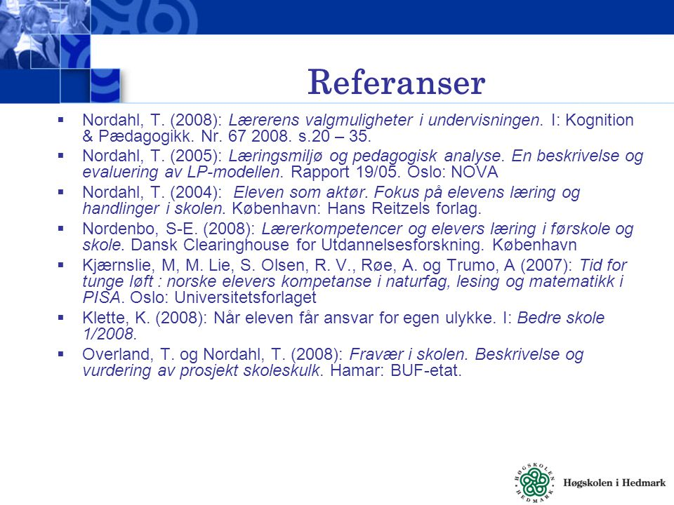 Referanser  Nordahl, T. (2008): Lærerens valgmuligheter i undervisningen. I: Kognition & Pædagogikk. Nr. 67 2008. s.20 – 35.  Nordahl, T. (2005): Læ