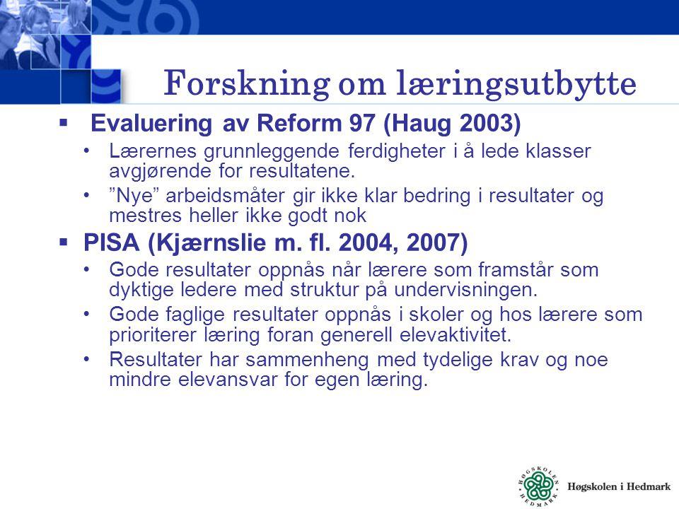 """Forskning om læringsutbytte  Evaluering av Reform 97 (Haug 2003) Lærernes grunnleggende ferdigheter i å lede klasser avgjørende for resultatene. """"Nye"""