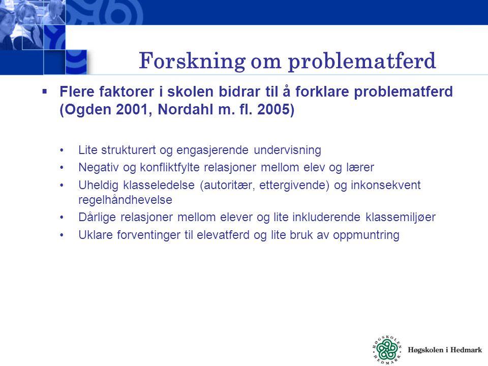 Forskning om problematferd  Flere faktorer i skolen bidrar til å forklare problematferd (Ogden 2001, Nordahl m.