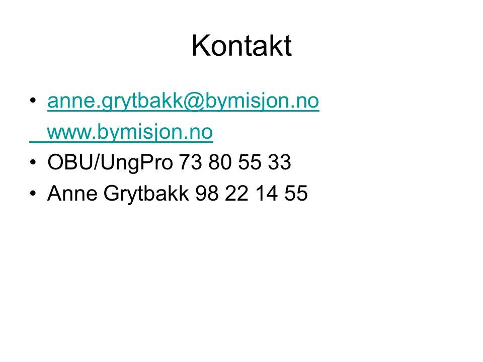 Kontakt anne.grytbakk@bymisjon.no www.bymisjon.no OBU/UngPro 73 80 55 33 Anne Grytbakk 98 22 14 55
