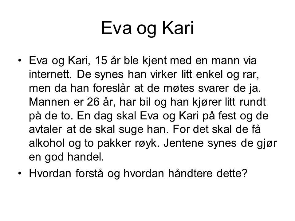 Eva og Kari Eva og Kari, 15 år ble kjent med en mann via internett. De synes han virker litt enkel og rar, men da han foreslår at de møtes svarer de j