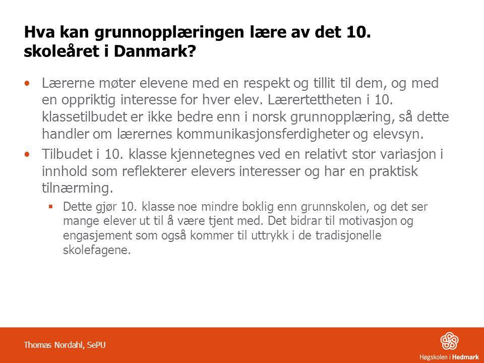 Hva kan grunnopplæringen lære av det 10. skoleåret i Danmark? Lærerne møter elevene med en respekt og tillit til dem, og med en oppriktig interesse fo