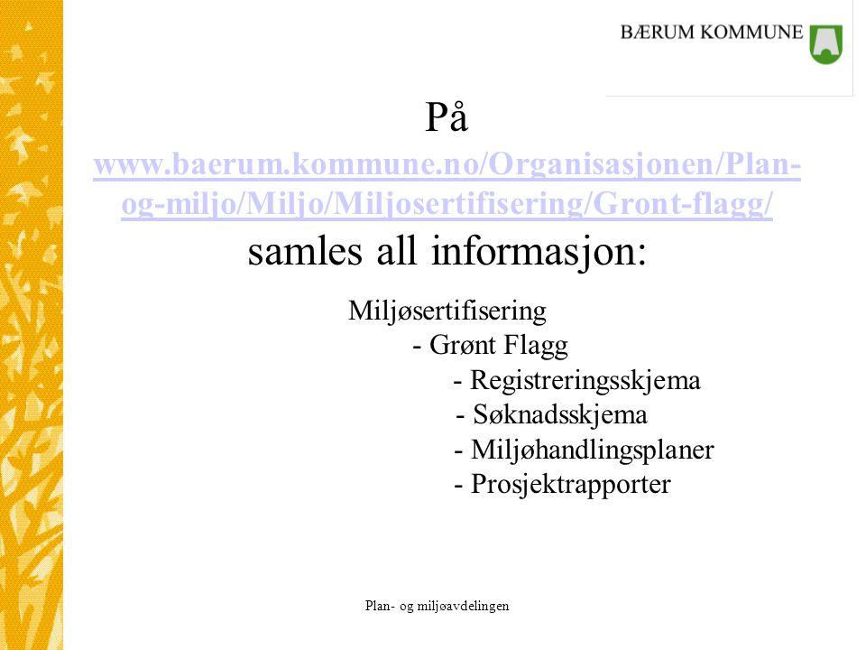 Plan- og miljøavdelingen På www.baerum.kommune.no/Organisasjonen/Plan- og-miljo/Miljo/Miljosertifisering/Gront-flagg/ samles all informasjon: Miljøser