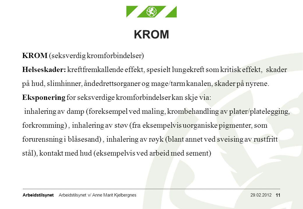 Arbeidstilsynet KROM KROM (seksverdig kromforbindelser) Helseskader: kreftfremkallende effekt, spesielt lungekreft som kritisk effekt, skader på hud,