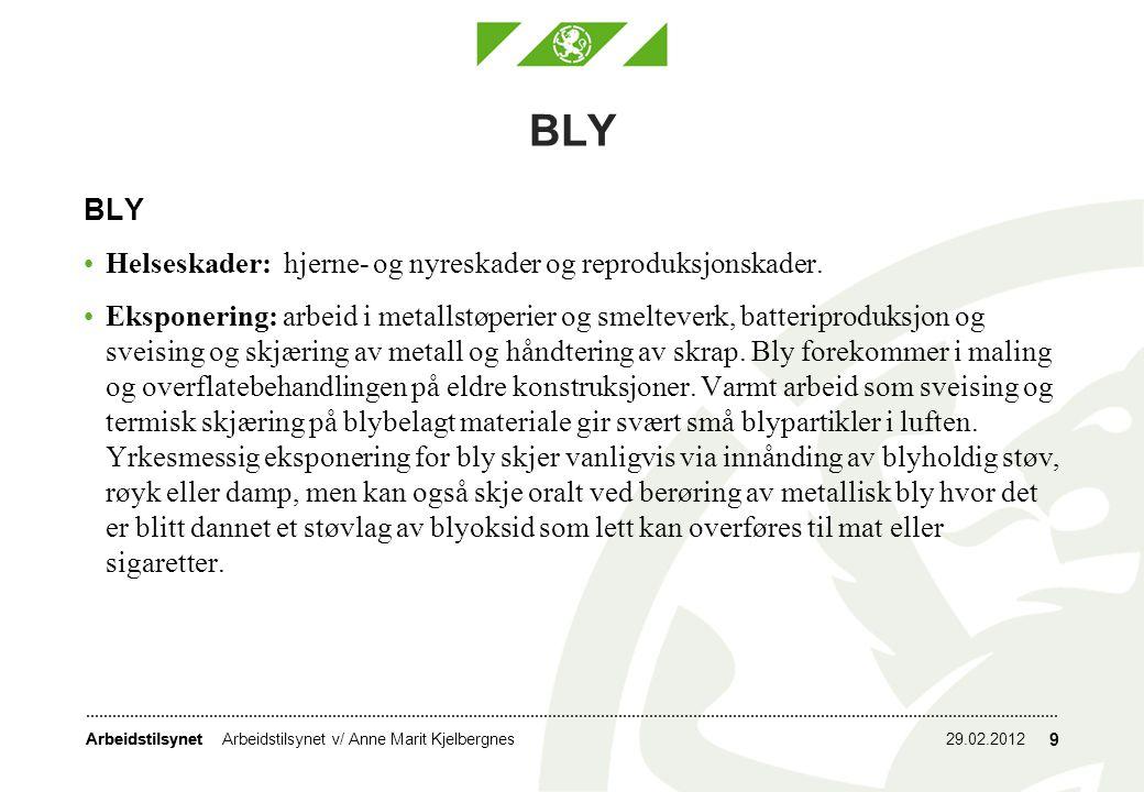 Arbeidstilsynet BLY Helseskader: hjerne- og nyreskader og reproduksjonskader. Eksponering: arbeid i metallstøperier og smelteverk, batteriproduksjon o