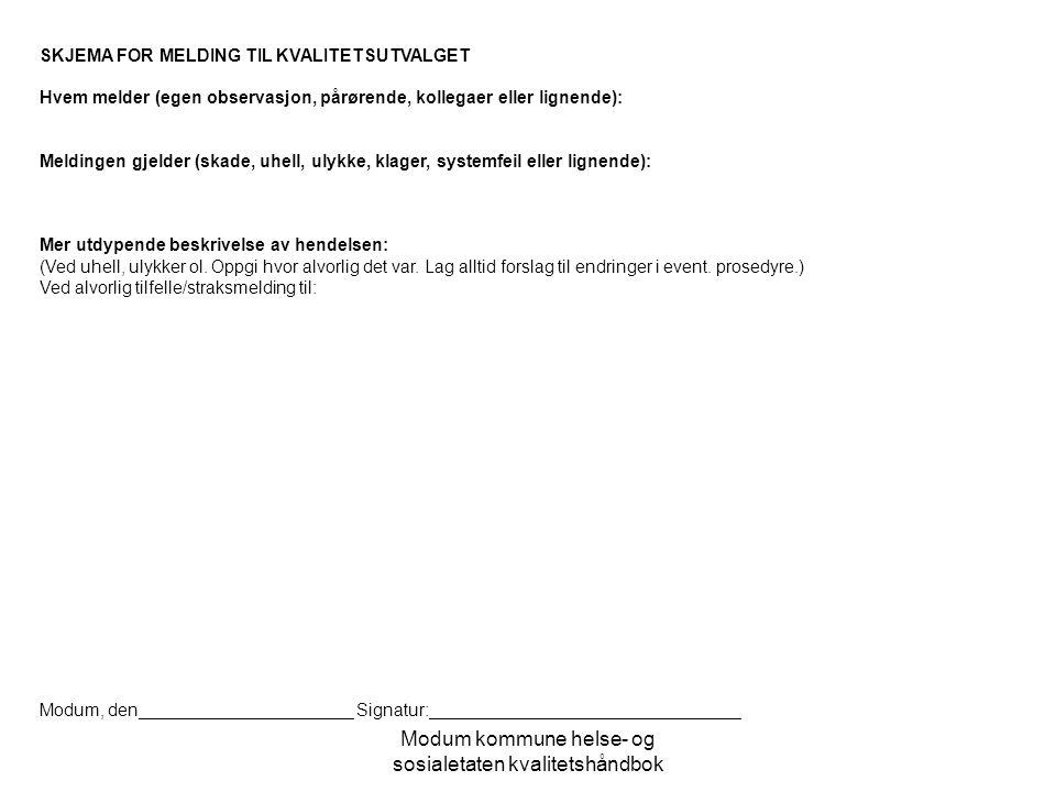 Modum kommune helse- og sosialetaten kvalitetshåndbok SKJEMA FOR MELDING TIL KVALITETSUTVALGET Hvem melder (egen observasjon, pårørende, kollegaer ell