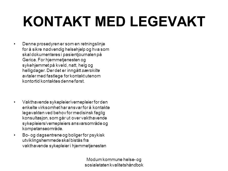 Modum kommune helse- og sosialetaten kvalitetshåndbok KONTAKT MED LEGEVAKT Denne prosedyren er som en retningslinje for å sikre nødvendig helsehjelp o