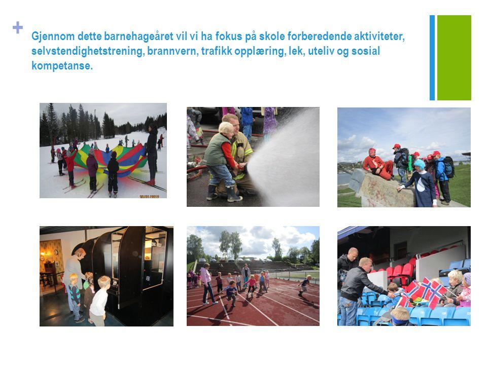 + Gjennom dette barnehageåret vil vi ha fokus på skole forberedende aktiviteter, selvstendighetstrening, brannvern, trafikk opplæring, lek, uteliv og