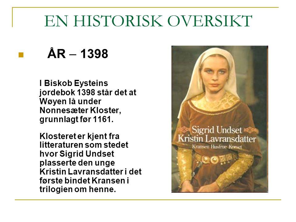 EN HISTORISK OVERSIKT ÅR – 1398 I Biskob Eysteins jordebok 1398 står det at Wøyen lå under Nonnesæter Kloster, grunnlagt før 1161. Klosteret er kjent
