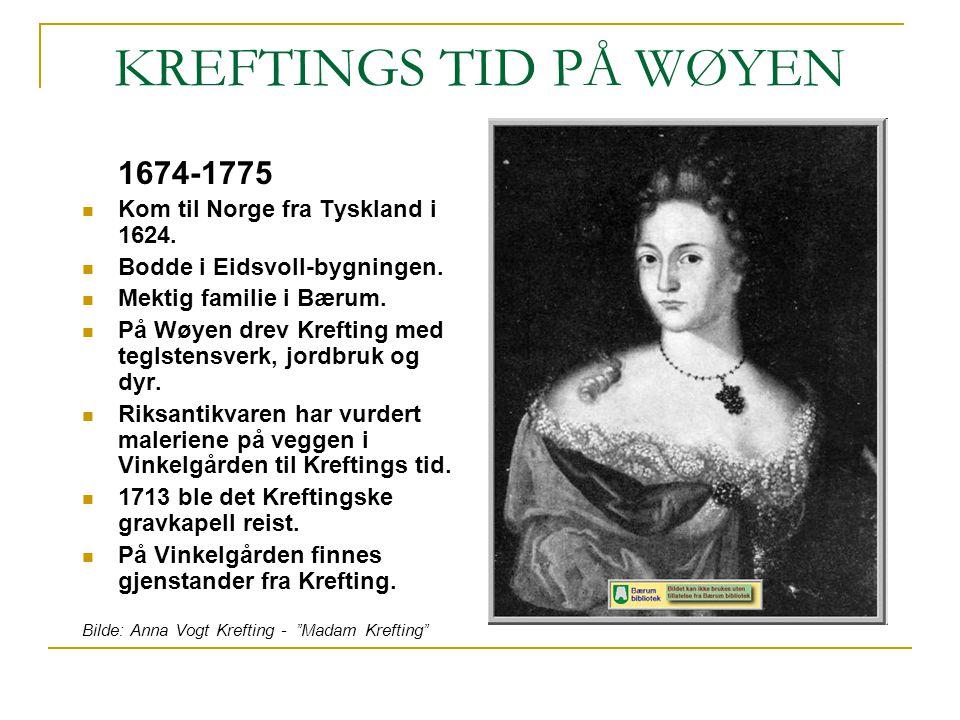 KREFTINGS TID PÅ WØYEN 1674-1775 Kom til Norge fra Tyskland i 1624. Bodde i Eidsvoll-bygningen. Mektig familie i Bærum. På Wøyen drev Krefting med teg